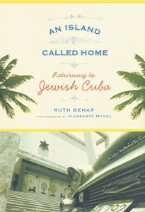 An Island Called Home: Returning to Jewish Cuba. by author Ruth Behar