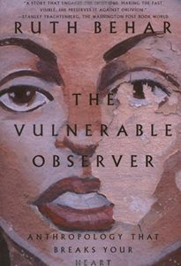 The Vulnerable Observer: Anthropology That Breaks Your Heart by author Ruth Behar